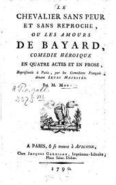 Le chevalier sans peur et sans reproche, ou les amours de Bayard: comédie héroique en quatre actes et en prose