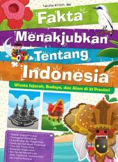 Fakta Menakjubkan Tentang Indonesia: Wisata Sejarah, Budaya, dan Alam di 33 Provinsi