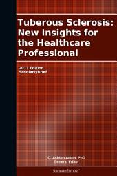 Tuberous Sclerosis: New Insights for the Healthcare Professional: 2011 Edition: ScholarlyBrief