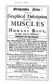Myographia Nova, Or, A Description of All the Muscles in [the] Humane [sic.] Body: As They Arise in Dissection : Distributed Into Six Lectures ...