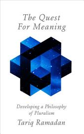 The Quest for Meaning: Developing a Philosophy of Pluralism