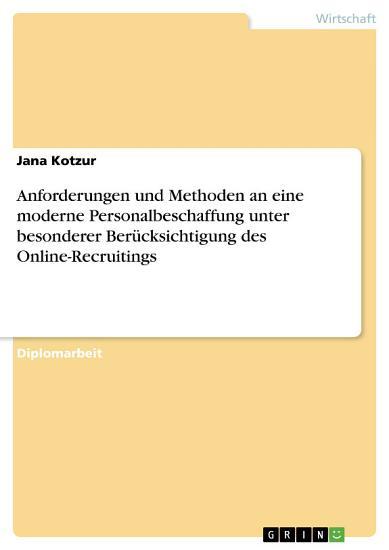 Anforderungen und Methoden an eine moderne Personalbeschaffung insbesondere im Online Recruiting PDF