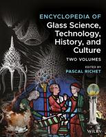 Encyclopedia of Glass Science  Technology  History  and Culture Two Volume Set PDF