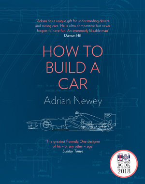 How to Build a Car  The Autobiography of the World   s Greatest Formula 1 Designer