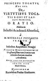 Princeps togatus, hoc est, de virtutibus togatis boni et laudati principis oratio