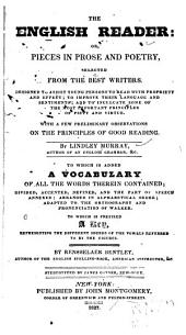 The English Reader, Or, Pieces in Prose and Poetry: From the Best Writers : Designed to Assist Young Persons to Read with Propriety and Effect, Improve Their Language and Sentiments, and to Inculcate Some of the Most Important Principles of Piety and Virtue : with a Few Preliminary Observations on the Principles of Good Reading