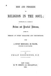The Rise and Progress of Religion in the Soul: Illustrated in a Course of Serious and Practical Addresses Suited to Persons of Every Character and Circumstance : with a Devout Meditation Or Prayer Subjoined to Each Chapter