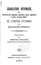 Législation ottomane, ou, Recueil des lois, réglements, ordonnances, traités, capitulations et autres documents officiels de l'Empire ottoman: Volume1