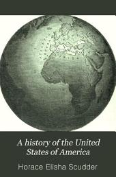 A History of the United States of America: Preceded by a Narrative of the Discovery and Settlement of North America and of the Events which Led to the Independence of the Thirteen English Colonies : for the Use of Schools and Academies
