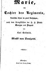 Marie, die Tochter des Regiments, komische Oper in zwey Aufzügen, nach dem Franz. der V. V. Saint-Georges u. Bayard: Musik von Donizetti