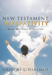 """New Testament Imperativity: Because """"You"""" Want to Be Close to God"""