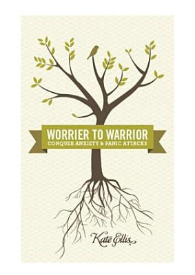 Worrier to Warrior  Conquer Anxiety and Panic Attacks PDF