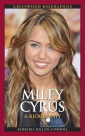 Miley Cyrus: A Biography: A Biography