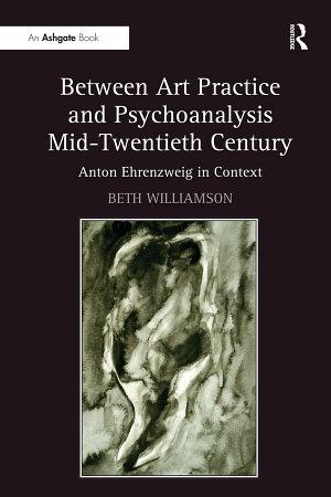Between Art Practice and Psychoanalysis Mid Twentieth Century