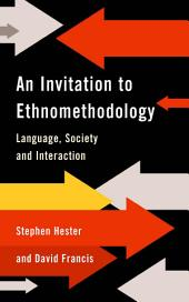 An Invitation to Ethnomethodology: Language, Society and Interaction