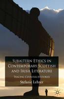 Subaltern Ethics in Contemporary Scottish and Irish Literature PDF