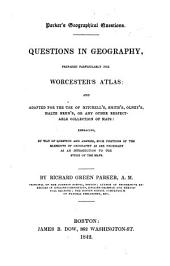 Questions in Geography: Prepared Particularly for Worcester's Atlas and Adapted for the Use of Mitchell's, Smith's, Olney's, Malte Brun's, Or Any Other Respectable Collection of Maps ...