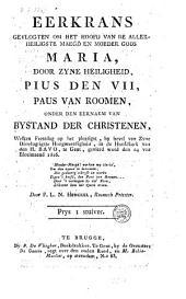 Eerkrans gevlogten om het hoofd van ... moeder Gods Maria, door ... Pius den VII, paus van Roomen, onder den eernaem van bystand der christenen, welke feestdag ... gevierd word den 24 van bloeimaand 1816