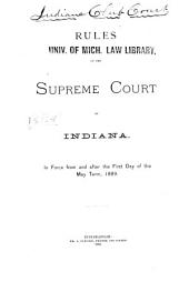 Rules of the Supreme Court of Indiana, in Force from and After the First Day of the May Term, 1889