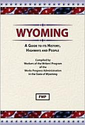 Wyoming: A Guide To Its History, Highways and People: A Guide to Its History, Highways, and People