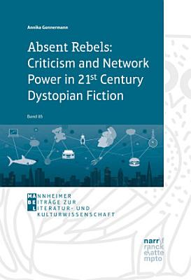 Absent Rebels  Criticism and Network Power in 21st Century Dystopian Fiction PDF
