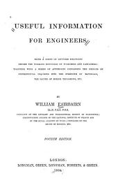 Useful Information for Engineers: Being a Series of Lectures Delivered Before the Working Engineers of Yorkshire and Lancashire : Together with a Series of Appendices Containing the Results of Experimental Inquiries Into the Strength of Materials, the Causes of Boiler Explosions, Etc