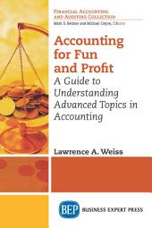 Accounting for Fun and Profit: A Guide to Understanding Advanced Topics in Accounting