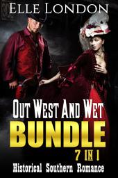 Out West And Wet Bundle - 7 In 1: Historical Southern Romance