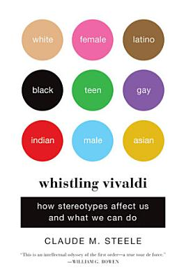 Whistling Vivaldi  How Stereotypes Affect Us and What We Can Do  Issues of Our Time