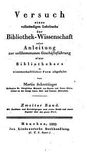 Versuch eines vollständigen Lehrbuchs der Bibliothek-Wissenschaft: oder Anleitung zur vollkommenem Geschäftsführung eines Bibliothekars, Band 2