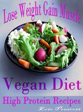 Lose Weight Gain Muscle: Vegan Diet High Protein Recipes