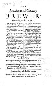 The London and Country Brewer ... To which is Added, A Philosophical Account of Brewing Strong October Beer ... By a Person Formerly Concern'd in a Common Brewhouse at London, But for Near Twenty Years Past Has Resided in the Country [i.e. William Ellis]. Recommended by the Dublin Society