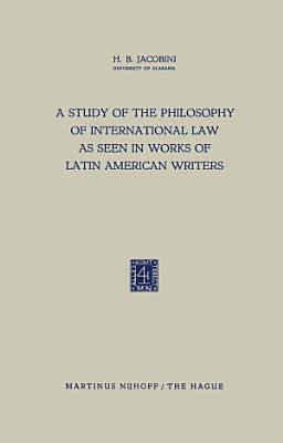A Study of the Philosophy of International Law as Seen in Works of Latin American Writers PDF
