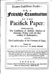 Examen Confectionis Pacificae: Or a Friendly Examination of the Pacifick Paper