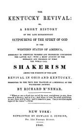 The Kentucky Revival, or, a short history of the ... outpouring of the Spirit of God, in the Western States of America. ... With a brief account of ... Shakerism, etc