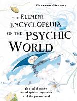 The Element Encyclopedia of the Psychic World  The Ultimate A   Z of Spirits  Mysteries and the Paranormal PDF