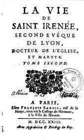 La Vie de Saint Irénée, second évêque de Lyon...