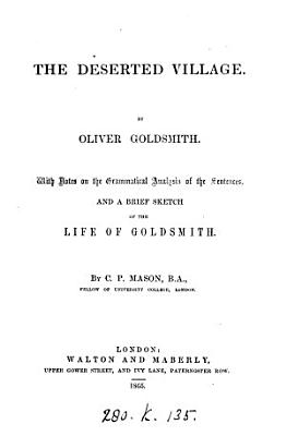 The deserted village  with notes and a brief sketch of the life of Goldsmith by C P  Mason PDF