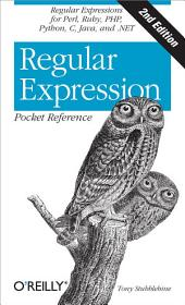 Regular Expression Pocket Reference: Regular Expressions for Perl, Ruby, PHP, Python, C, Java and .NET, Edition 2