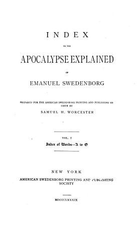 The Apocalypse Explained According to the Spiritual Sense in which the Arcana There Predicted But Heretofore Concealed are Revealed PDF
