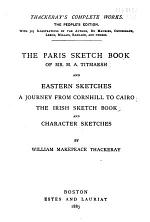 Thackeray's Complete Works: The Paris sketch book of Mr. M.A. Titmarsh. Eastern sketches. The Irish sketch book. Character sketches