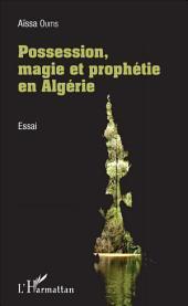 Possession, magie et prophétie en Algérie: Essai