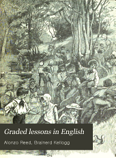 Graded Lessons in English: An Elementary English Grammar, Consisting of One Hundred Practical Lessons, Carefully Graded and Adapted to the Class-room, Book 1