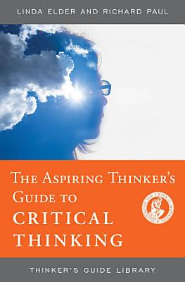 The Aspiring Thinker s Guide to Critical Thinking