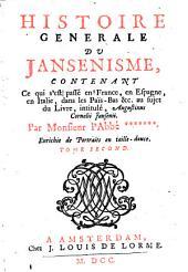Histoire Generale du Jansenisme, Contenant Ce qui s'est passé en France, en Espagne, en Italie, dans les Pais-Bas &c. au sujet du Livre, intitulé, Augustinus Cornelii Jansenii