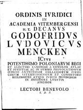 Ordinis iuridici in Academia Vitembergensi h. t. Decanus Godofridus Ludovicus Mencken ... lectori benevolo s. d. p