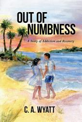 Out of Numbness: A Story of Addiction and Recovery