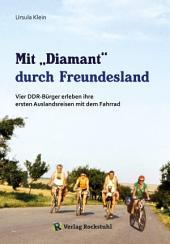 """Mit """"Diamant"""" durch Freundesland: Vier DDR-Bürger erleben ihre ersten Auslandsreisen mit dem Fahrrad - 1974 und 1975 in die CSSR und Ungarn"""