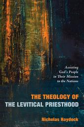 The Theology of the Levitical Priesthood: Assisting God's People in Their Mission to the Nations