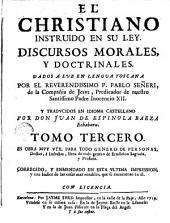 El Christiano instruido en su ley, 3: discursos morales y doctrinales